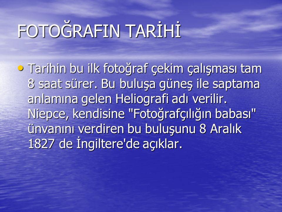 FOTOĞRAFIN TARİHİ Tarihin bu ilk fotoğraf çekim çalışması tam 8 saat sürer.