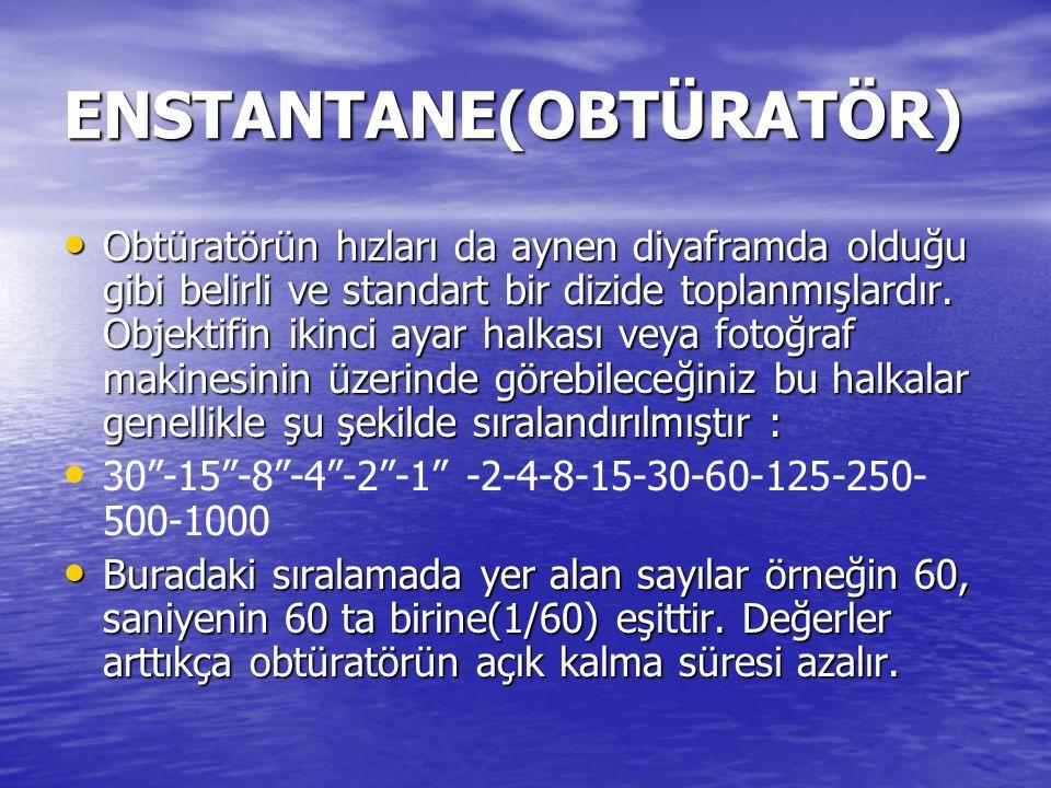 ENSTANTANE(OBTÜRATÖR) Obtüratörün hızları da aynen diyaframda olduğu gibi belirli ve standart bir dizide toplanmışlardır. Objektifin ikinci ayar halka