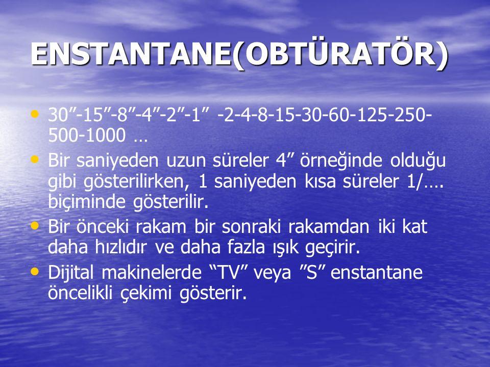ENSTANTANE(OBTÜRATÖR) 30 -15 -8 -4 -2 -1 -2-4-8-15-30-60-125-250- 500-1000 … Bir saniyeden uzun süreler 4 örneğinde olduğu gibi gösterilirken, 1 saniyeden kısa süreler 1/….