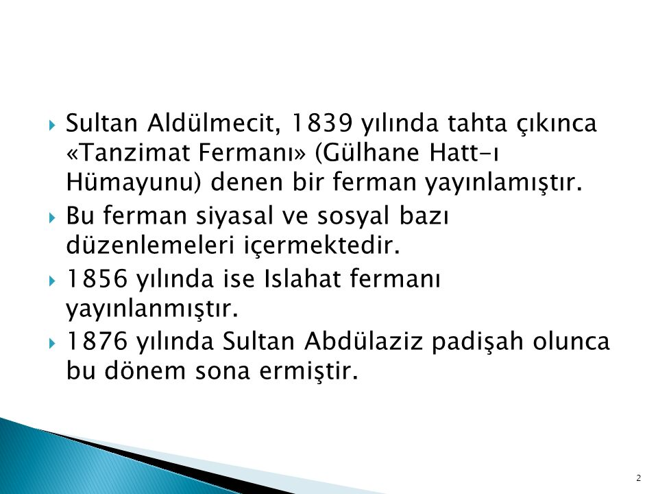  Eğitim alanında yenileşmenin nedenleri üç başlık altında toplanabilir: ◦ Ülkede yeniliklere ihtiyaç duyulması ve halkın eğitilmesinin 'devlet ve hükümetin önemli bir görevi' olarak kabul edilmesi ◦ Osmanlı yönetimine ve Türklere karşı düşmanca davranan Avrupa kamuoyunu kazanılmak istenmesi ◦ Avrupa devletlerinin baskısı 3