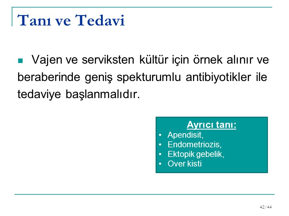Tanı ve Tedavi Vajen ve serviksten kültür için örnek alınır ve beraberinde geniş spekturumlu antibiyotikler ile tedaviye başlanmalıdır.