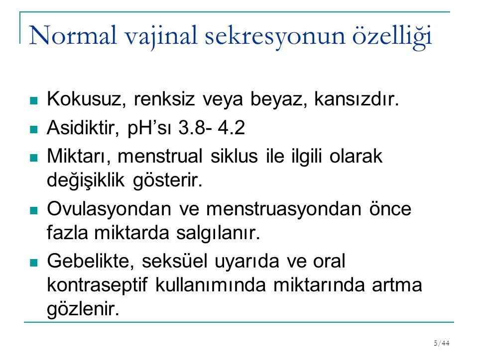 Normal vajinal sekresyonun özelliği Kokusuz, renksiz veya beyaz, kansızdır.