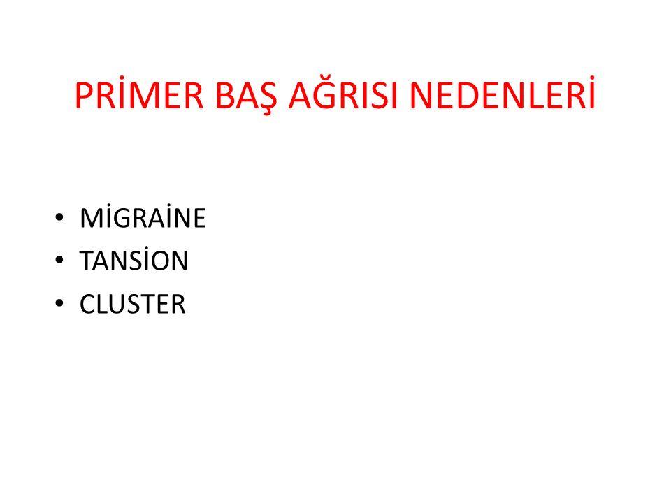 PRİMER BAŞ AĞRISI NEDENLERİ MİGRAİNE TANSİON CLUSTER