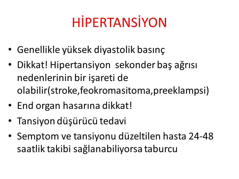 HİPERTANSİYON Genellikle yüksek diyastolik basınç Dikkat! Hipertansiyon sekonder baş ağrısı nedenlerinin bir işareti de olabilir(stroke,feokromasitoma