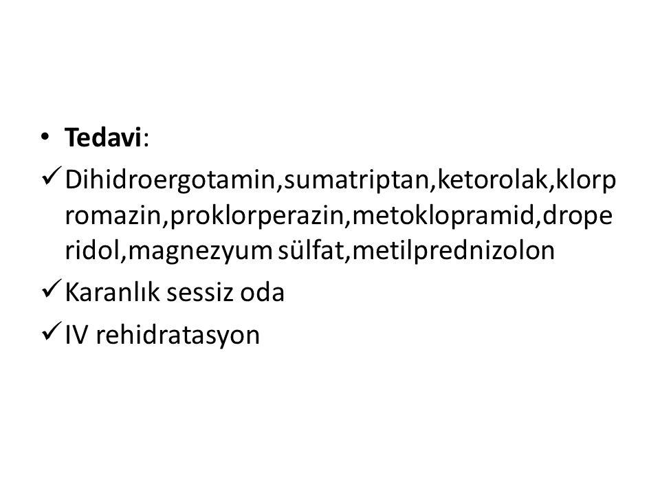 Tedavi: Dihidroergotamin,sumatriptan,ketorolak,klorp romazin,proklorperazin,metoklopramid,drope ridol,magnezyum sülfat,metilprednizolon Karanlık sessiz oda IV rehidratasyon