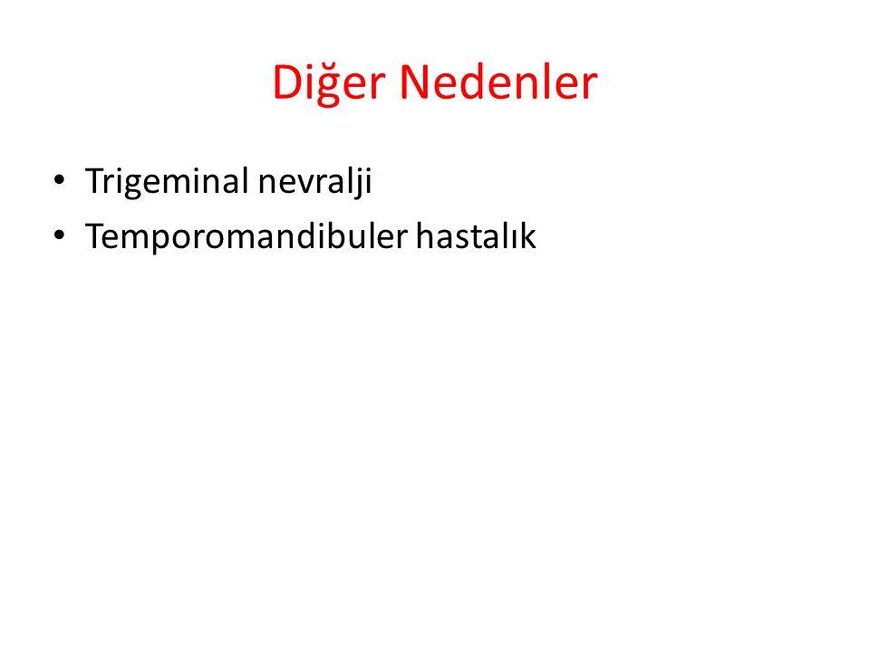 Diğer Nedenler Trigeminal nevralji Temporomandibuler hastalık