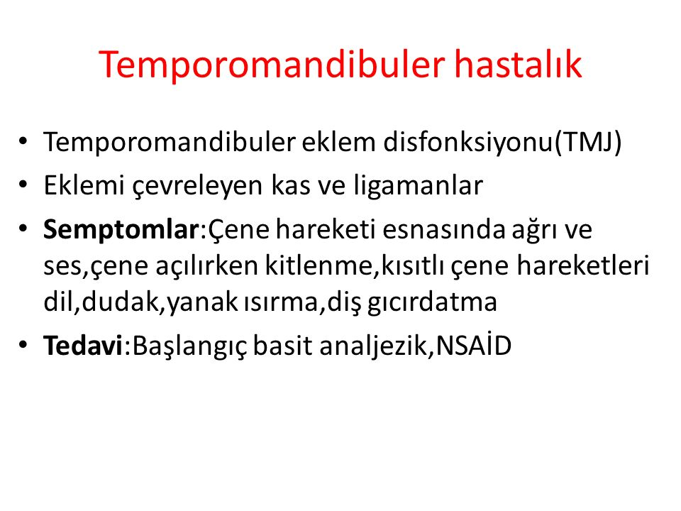 Temporomandibuler hastalık Temporomandibuler eklem disfonksiyonu(TMJ) Eklemi çevreleyen kas ve ligamanlar Semptomlar:Çene hareketi esnasında ağrı ve s
