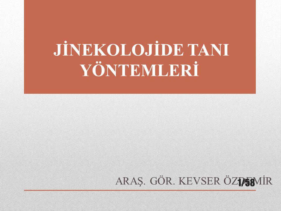 JİNEKOLOJİDE TANI YÖNTEMLERİ ARAŞ. GÖR. KEVSER ÖZDEMİR 1/58