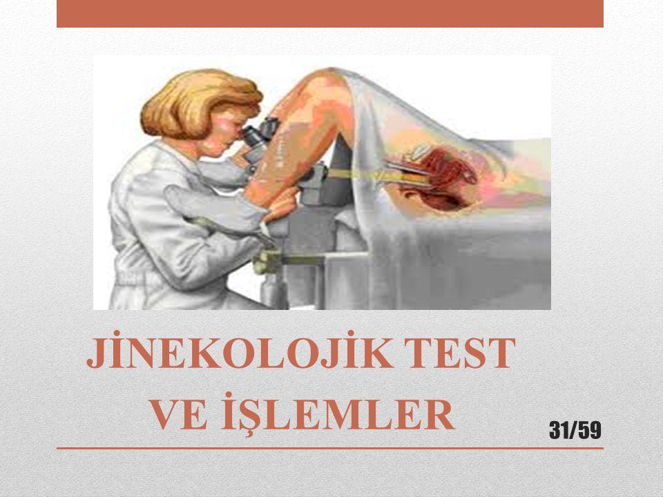 JİNEKOLOJİK TEST VE İŞLEMLER 31/59