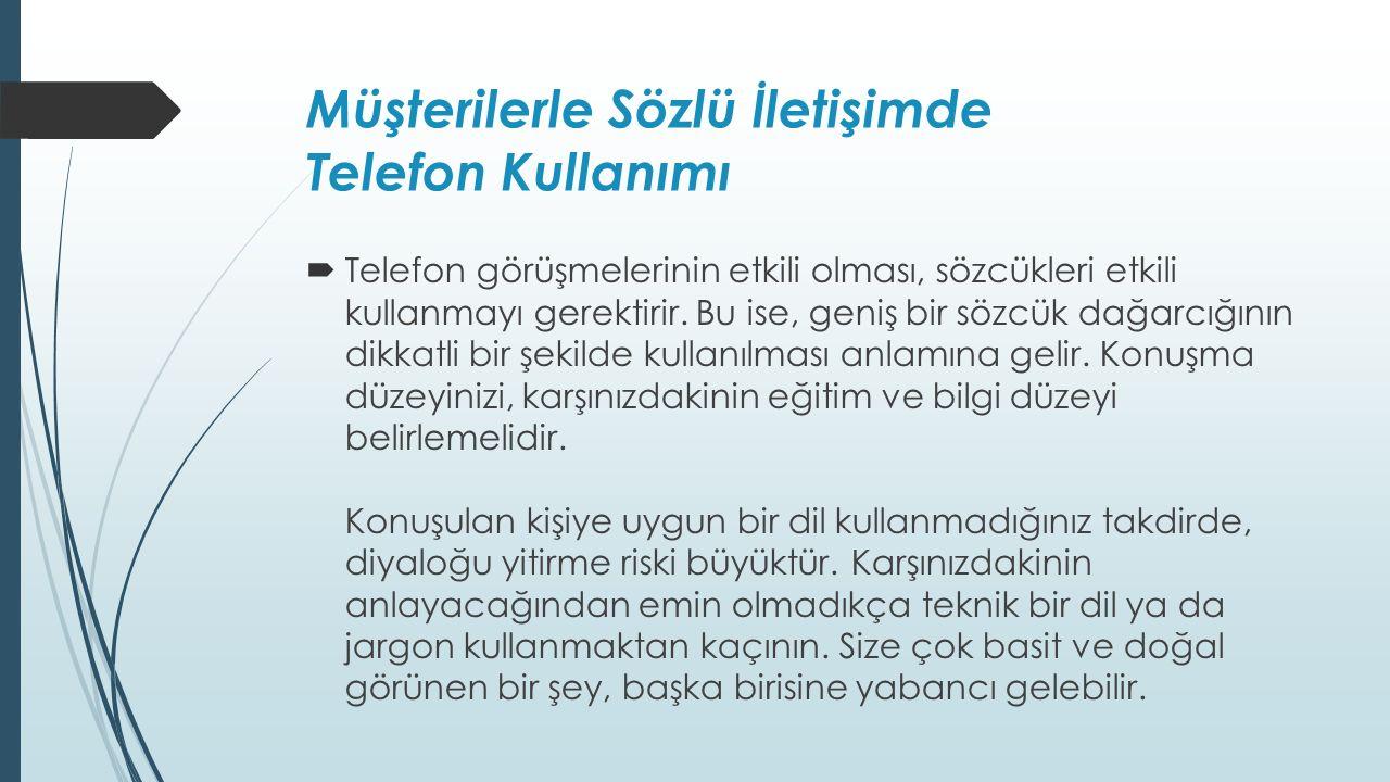 Müşterilerle Sözlü İletişimde Telefon Kullanımı  Telefon görüşmelerinin etkili olması, sözcükleri etkili kullanmayı gerektirir.