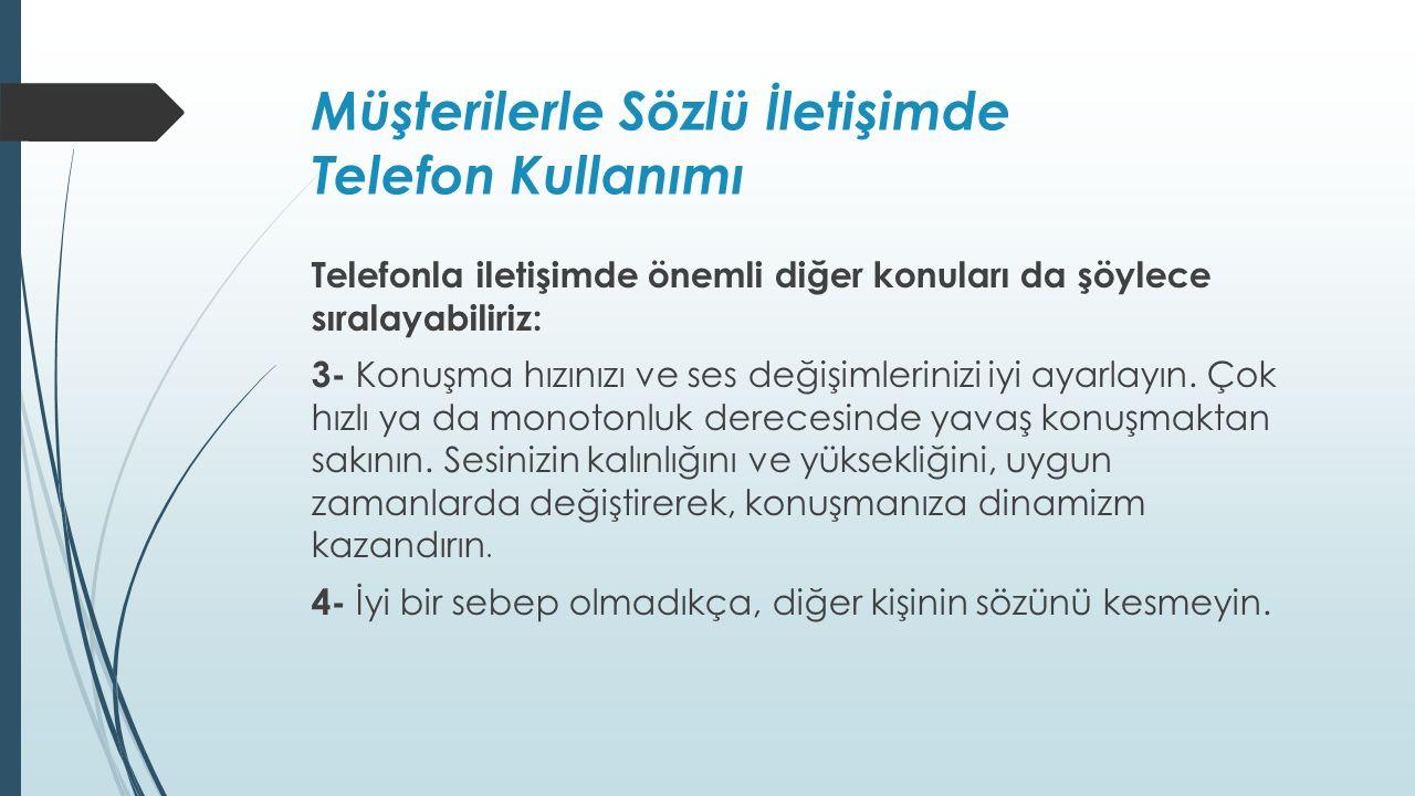 Müşterilerle Sözlü İletişimde Telefon Kullanımı Telefonla iletişimde önemli diğer konuları da şöylece sıralayabiliriz: 3- Konuşma hızınızı ve ses değişimlerinizi iyi ayarlayın.