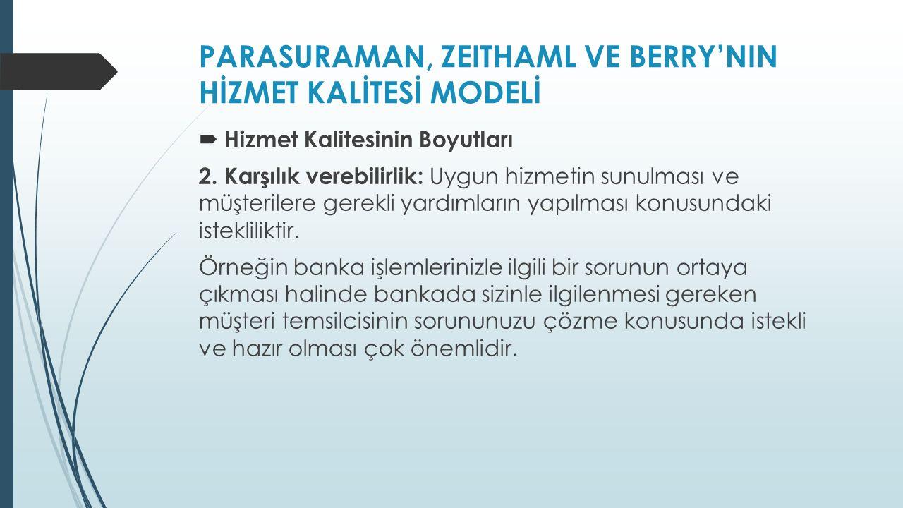 PARASURAMAN, ZEITHAML VE BERRY'NIN HİZMET KALİTESİ MODELİ  Hizmet Kalitesinin Boyutları 2.