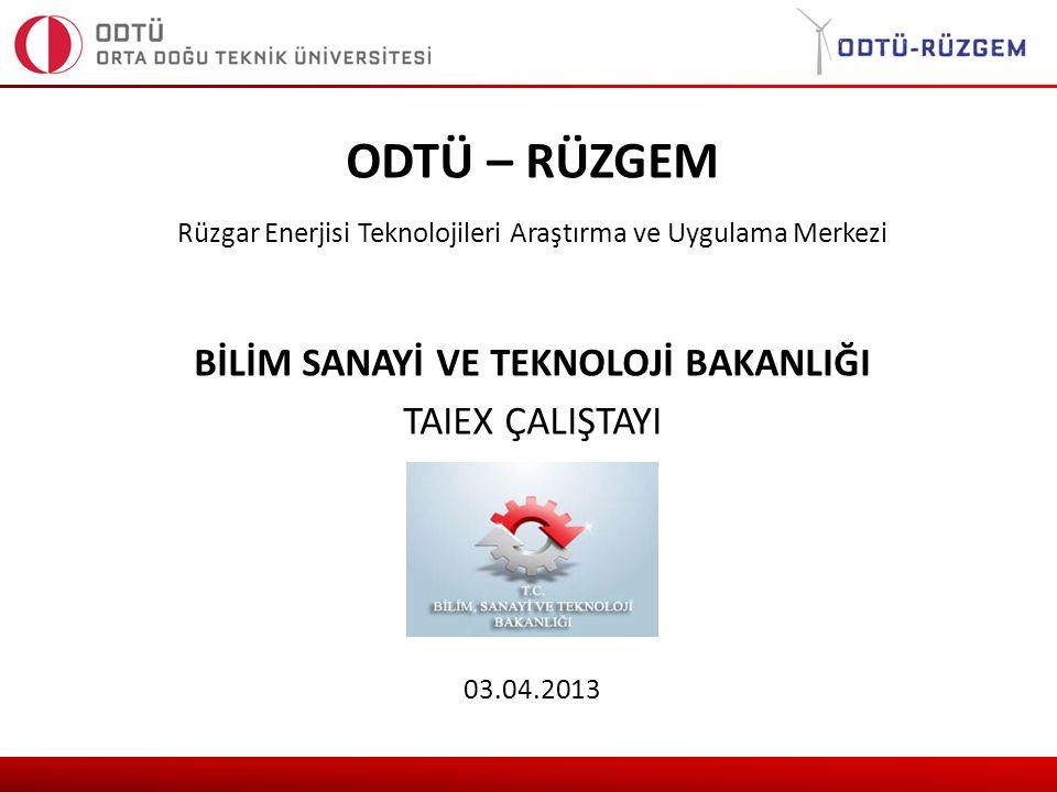 ODTÜ – RÜZGEM Rüzgar Enerjisi Teknolojileri Araştırma ve Uygulama Merkezi BİLİM SANAYİ VE TEKNOLOJİ BAKANLIĞI TAIEX ÇALIŞTAYI 03.04.2013