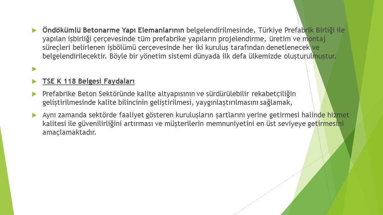 Öndökümlü Betonarme Yapı Elemanlarının belgelendirilmesinde, Türkiye Prefabrik Birliği ile yapılan işbirliği çerçevesinde tüm prefabrike yapıların p
