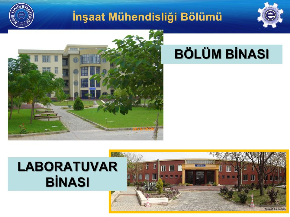 http://www. insaat. ege.edu.tr/ İnşaat Mühendisliği Bölümü BÖLÜM BİNASI LABORATUVAR BİNASI