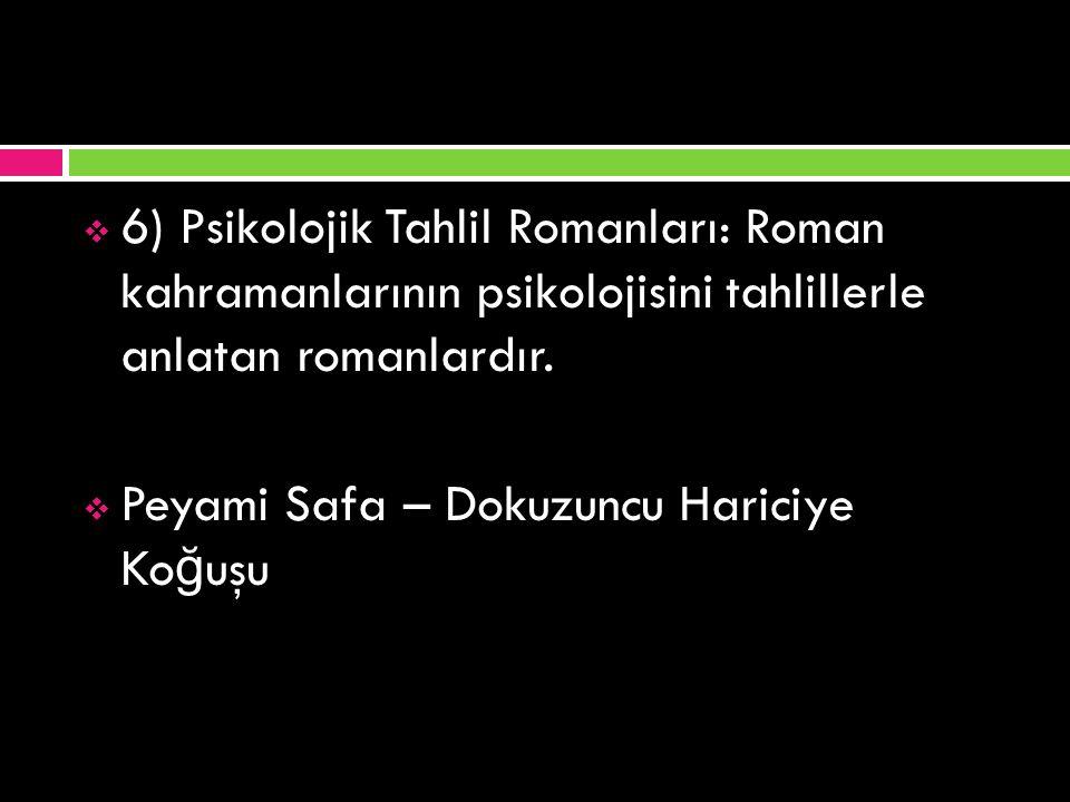  5) Sosyal Romanlar: Ekonomik bunalımlar, sınıfsal çelişkiler, köyden kente göç gibi toplumsal sorunları konu edinen romanlardır.