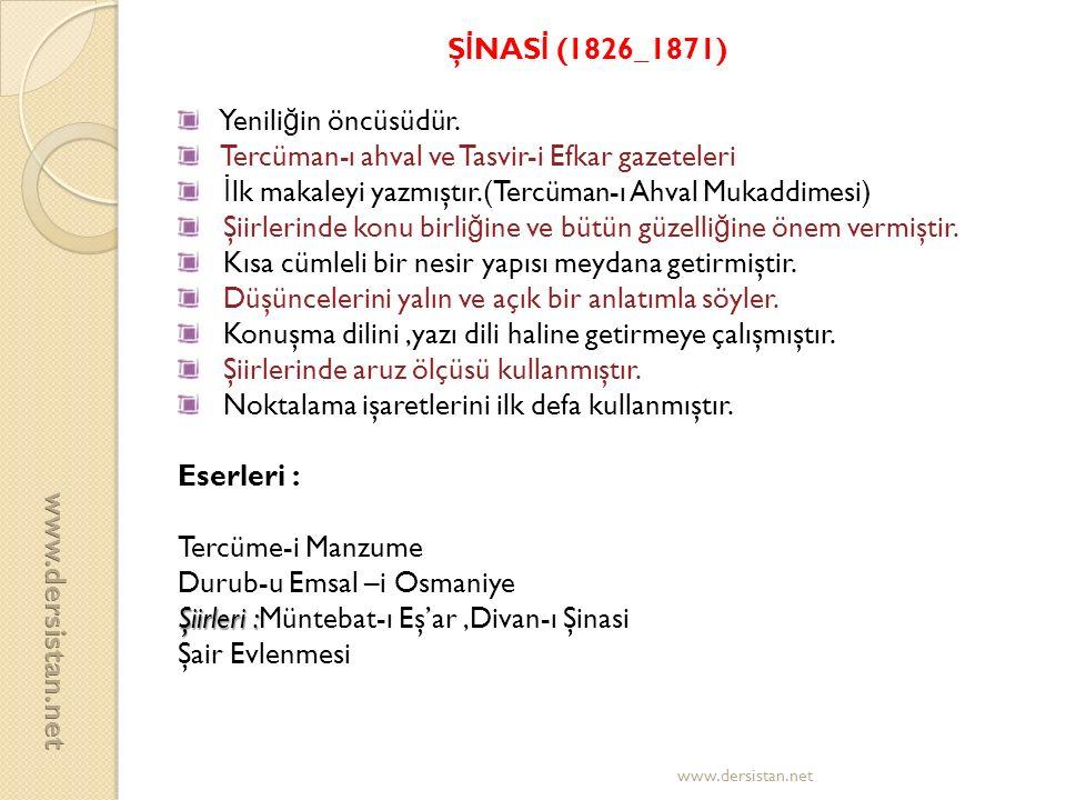 Ş İ NAS İ (1826_1871) Yenili ğ in öncüsüdür. Tercüman-ı ahval ve Tasvir-i Efkar gazeteleri İ lk makaleyi yazmıştır.(Tercüman-ı Ahval Mukaddimesi) Şiir
