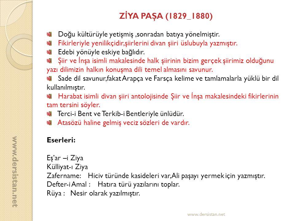 Z İ YA PAŞA (1829_1880) Do ğ u kültürüyle yetişmiş,sonradan batıya yönelmiştir. Fikirleriyle yenilikçidir,şiirlerini divan şiiri üslubuyla yazmıştır.