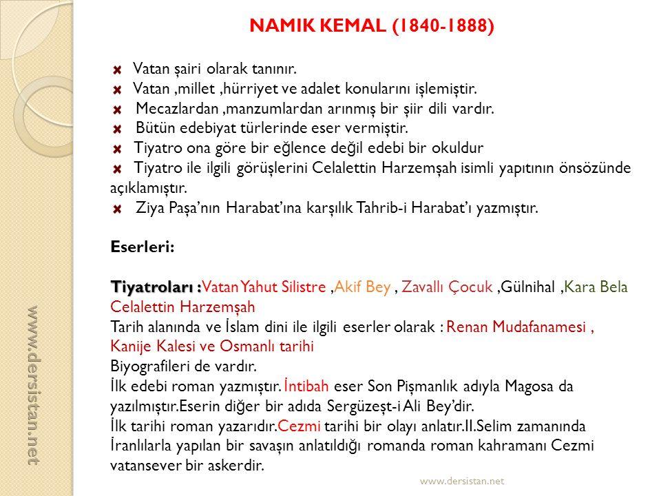 NAMIK KEMAL (1840-1888) Vatan şairi olarak tanınır. Vatan,millet,hürriyet ve adalet konularını işlemiştir. Mecazlardan,manzumlardan arınmış bir şiir d