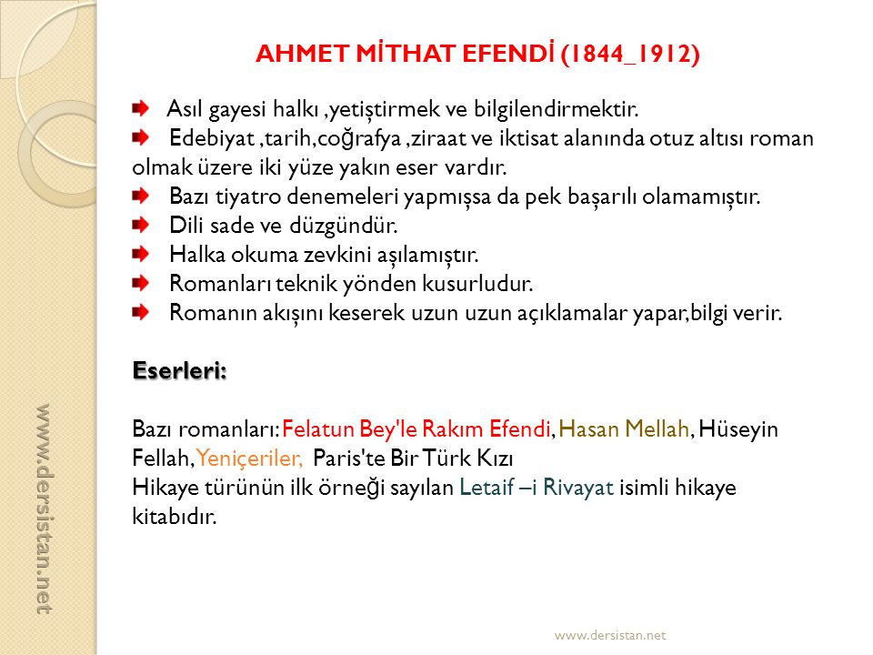 AHMET M İ THAT EFEND İ (1844_1912) Asıl gayesi halkı,yetiştirmek ve bilgilendirmektir. Edebiyat,tarih,co ğ rafya,ziraat ve iktisat alanında otuz altıs