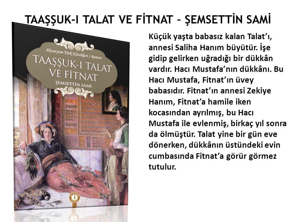 TAAŞŞUK-I TALAT VE FİTNAT – ŞEMSETTİN SAMİ Küçük yaşta babasız kalan Talat'ı, annesi Saliha Hanım büyütür.