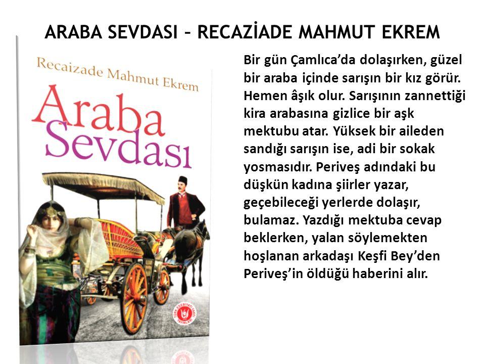 ARABA SEVDASI – RECAZİADE MAHMUT EKREM Bir gün Çamlıca'da dolaşırken, güzel bir araba içinde sarışın bir kız görür.