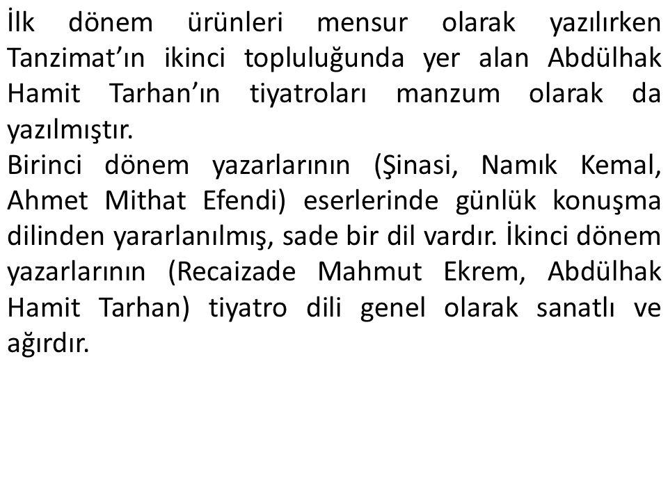 İlk dönem ürünleri mensur olarak yazılırken Tanzimat'ın ikinci topluluğunda yer alan Abdülhak Hamit Tarhan'ın tiyatroları manzum olarak da yazılmıştır.