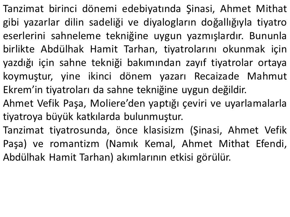 Tanzimat birinci dönemi edebiyatında Şinasi, Ahmet Mithat gibi yazarlar dilin sadeliği ve diyalogların doğallığıyla tiyatro eserlerini sahneleme tekniğine uygun yazmışlardır.