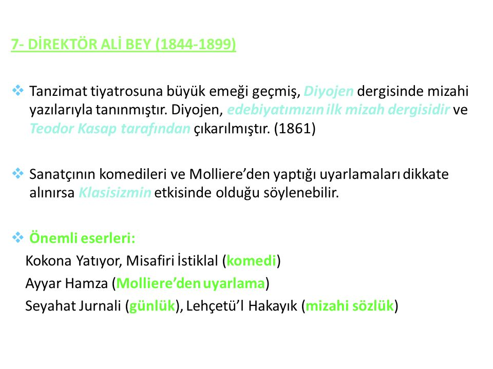 7- DİREKTÖR ALİ BEY (1844-1899)  Tanzimat tiyatrosuna büyük emeği geçmiş, Diyojen dergisinde mizahi yazılarıyla tanınmıştır.