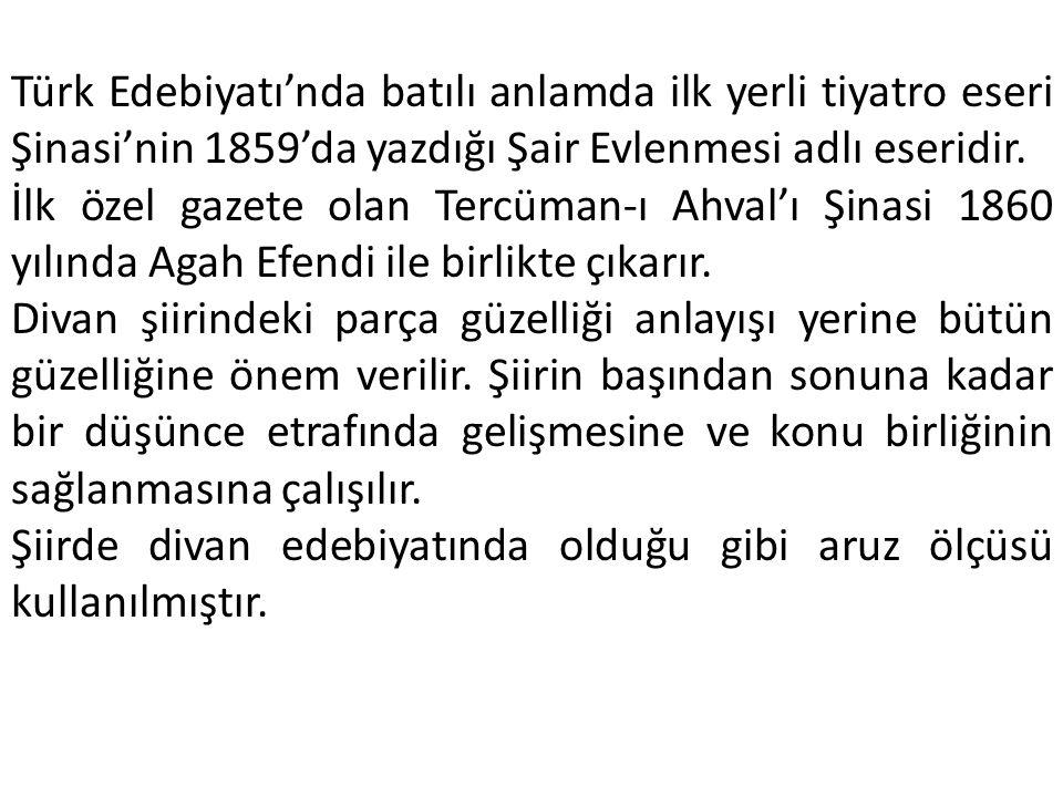 Türk Edebiyatı'nda batılı anlamda ilk yerli tiyatro eseri Şinasi'nin 1859'da yazdığı Şair Evlenmesi adlı eseridir.