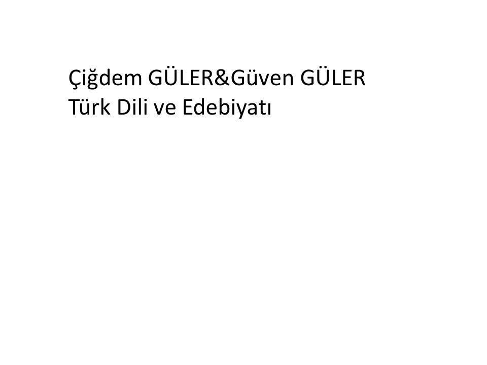 Çiğdem GÜLER&Güven GÜLER Türk Dili ve Edebiyatı