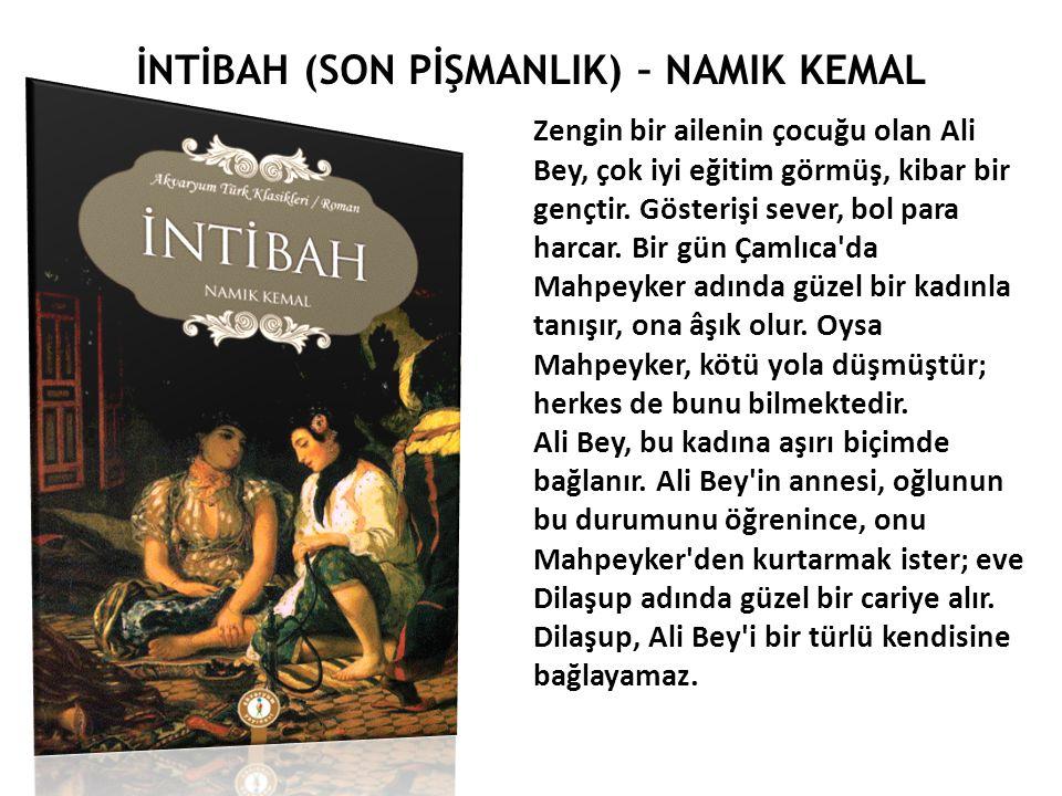 İNTİBAH (SON PİŞMANLIK) – NAMIK KEMAL Zengin bir ailenin çocuğu olan Ali Bey, çok iyi eğitim görmüş, kibar bir gençtir.