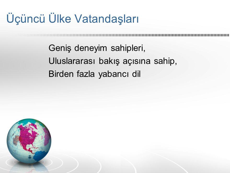 Üçüncü Ülke Vatandaşları Geniş deneyim sahipleri, Uluslararası bakış açısına sahip, Birden fazla yabancı dil