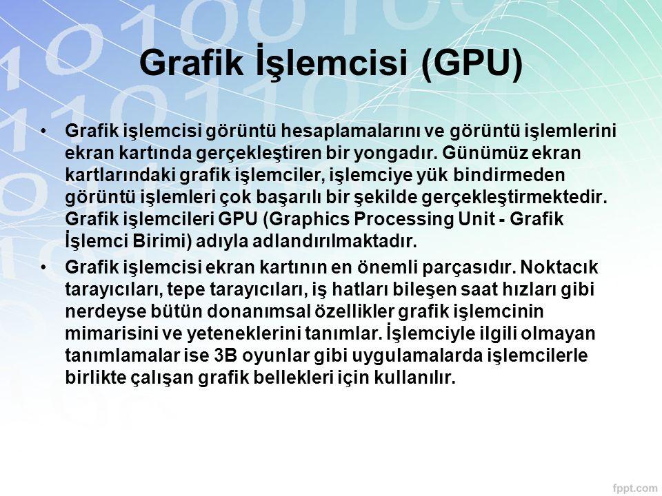 Grafik İşlemcisi (GPU) Grafik işlemcisi görüntü hesaplamalarını ve görüntü işlemlerini ekran kartında gerçekleştiren bir yongadır. Günümüz ekran kartl