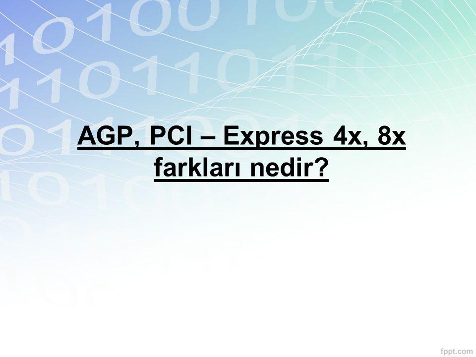 AGP, PCI – Express 4x, 8x farkları nedir?