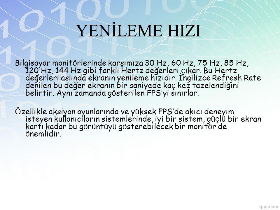 YENİLEME HIZI Bilgisayar monit ö rlerinde karşımıza 30 Hz, 60 Hz, 75 Hz, 85 Hz, 120 Hz, 144 Hz gibi farklı Hertz değerleri ç ıkar. Bu Hertz değerleri