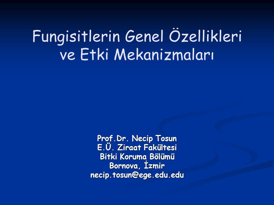 Fungisitlerin Genel Özellikleri ve Etki Mekanizmaları Prof.Dr. Necip Tosun E.Ü. Ziraat Fakültesi Bitki Koruma Bölümü Bornova, İzmir necip.tosun@ege.ed