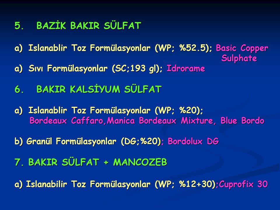 5. BAZİK BAKIR SÜLFAT a)Islanablir Toz Formülasyonlar (WP; %52.5); Basic Copper Sulphate Sulphate a)Sıvı Formülasyonlar (SC;193 gl); Idrorame 6. BAKIR