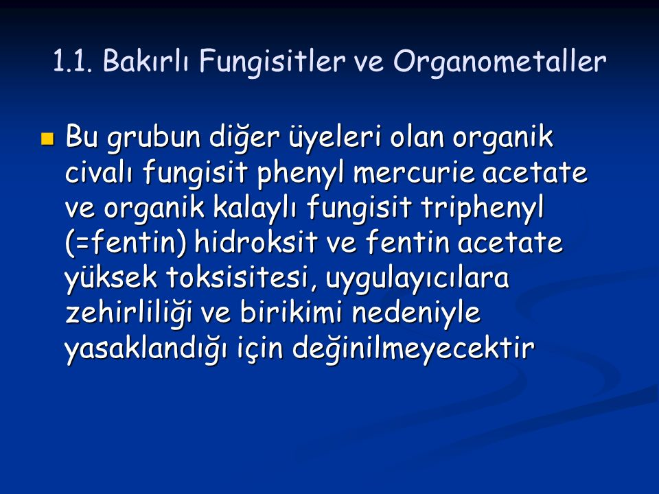 Bu grubun diğer üyeleri olan organik civalı fungisit phenyl mercurie acetate ve organik kalaylı fungisit triphenyl (=fentin) hidroksit ve fentin acetate yüksek toksisitesi, uygulayıcılara zehirliliği ve birikimi nedeniyle yasaklandığı için değinilmeyecektir Bu grubun diğer üyeleri olan organik civalı fungisit phenyl mercurie acetate ve organik kalaylı fungisit triphenyl (=fentin) hidroksit ve fentin acetate yüksek toksisitesi, uygulayıcılara zehirliliği ve birikimi nedeniyle yasaklandığı için değinilmeyecektir 1.1.