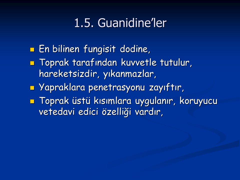 1.5. Guanidine'ler En bilinen fungisit dodine, En bilinen fungisit dodine, Toprak tarafından kuvvetle tutulur, hareketsizdir, yıkanmazlar, Toprak tara