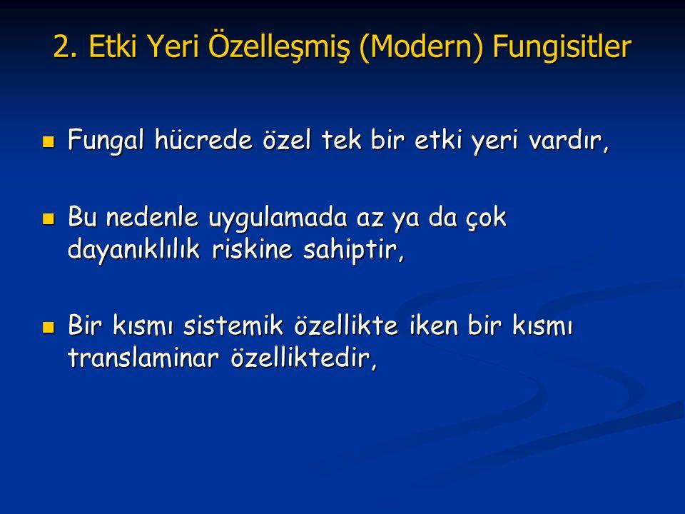 2. Etki Yeri Özelleşmiş (Modern) Fungisitler Fungal hücrede özel tek bir etki yeri vardır, Fungal hücrede özel tek bir etki yeri vardır, Bu nedenle uy