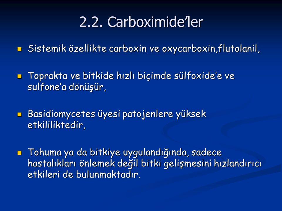 2.2. Carboximide'ler Sistemik özellikte carboxin ve oxycarboxin,flutolanil, Sistemik özellikte carboxin ve oxycarboxin,flutolanil, Toprakta ve bitkide