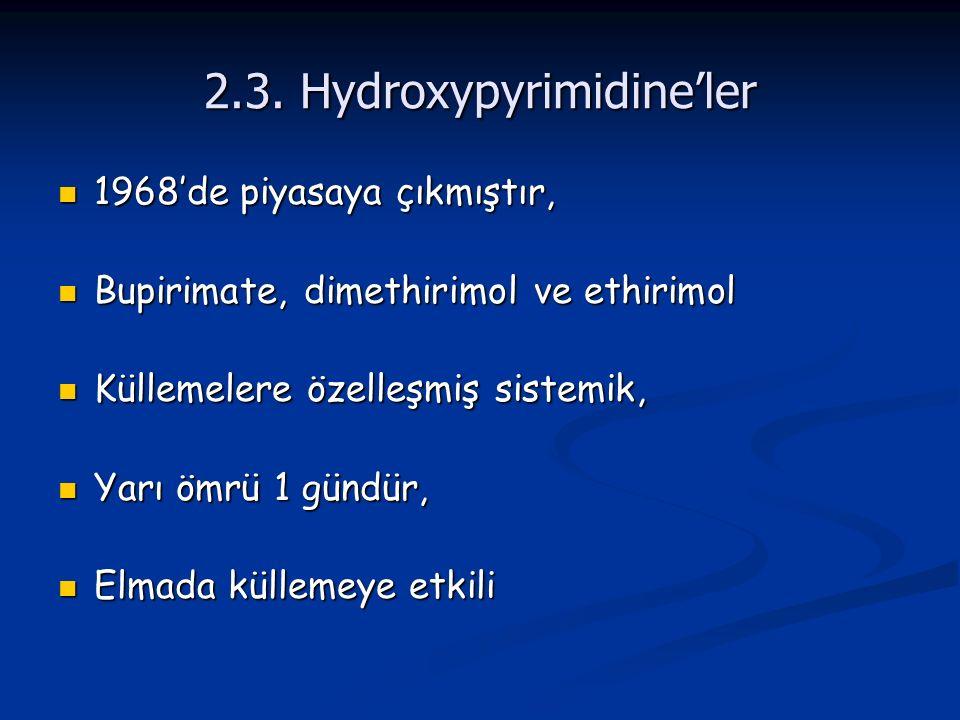 2.3. Hydroxypyrimidine'ler 1968'de piyasaya çıkmıştır, 1968'de piyasaya çıkmıştır, Bupirimate, dimethirimol ve ethirimol Bupirimate, dimethirimol ve e