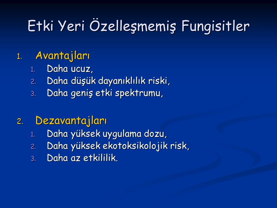 Etki Yeri Özelleşmemiş Fungisitler 1. Avantajları 1. Daha ucuz, 2. Daha düşük dayanıklılık riski, 3. Daha geniş etki spektrumu, 2. Dezavantajları 1. D