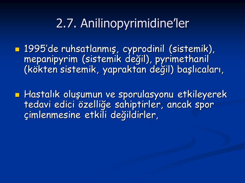 2.7. Anilinopyrimidine'ler 1995'de ruhsatlanmış, cyprodinil (sistemik), mepanipyrim (sistemik değil), pyrimethanil (kökten sistemik, yapraktan değil)