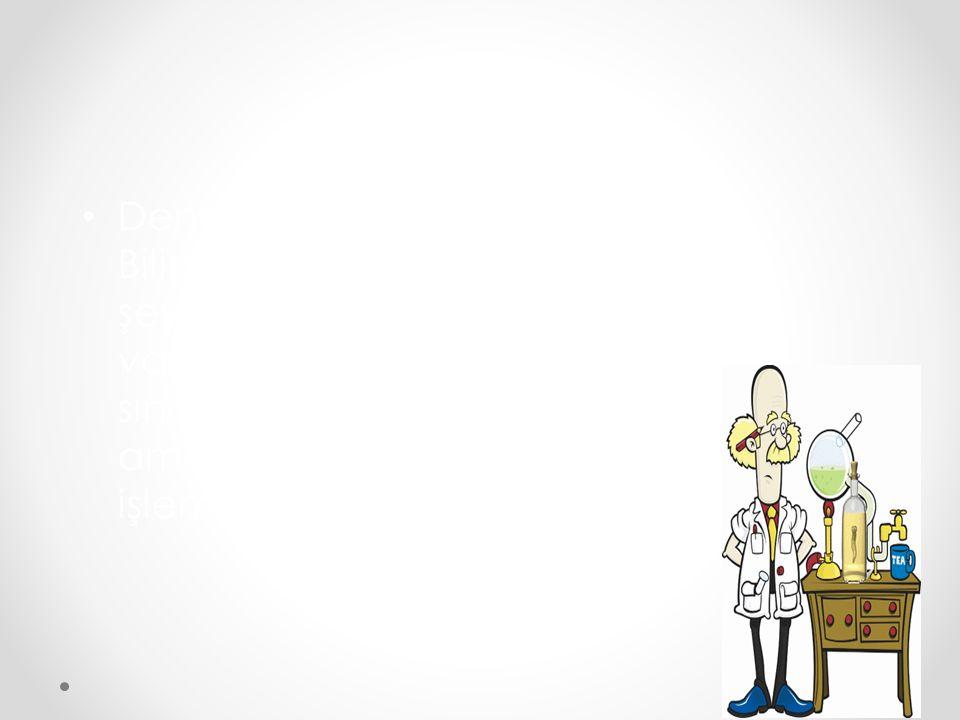Deney : Bilinmeyen bir şeyi bulmak, bir varsayımı sınamak amacıyla yapılan işlemlere denir. 9
