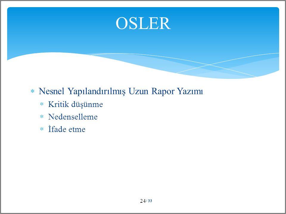  Nesnel Yapılandırılmış Uzun Rapor Yazımı  Kritik düşünme  Nedenselleme  İfade etme / 33 24 OSLER