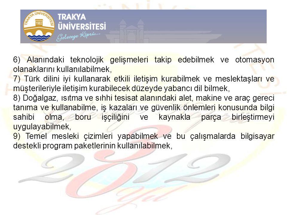 6) Alanındaki teknolojik gelişmeleri takip edebilmek ve otomasyon olanaklarını kullanılabilmek, 7) Türk dilini iyi kullanarak etkili iletişim kurabilm