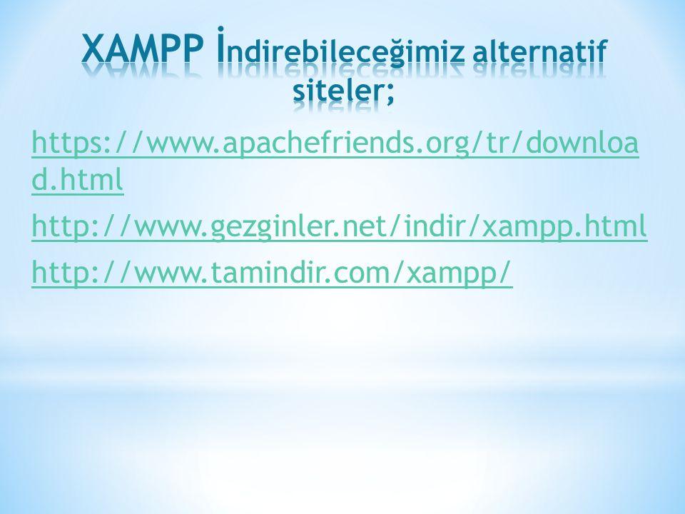 https://www.apachefriends.org/tr/downloa d.html http://www.gezginler.net/indir/xampp.html http://www.tamindir.com/xampp/