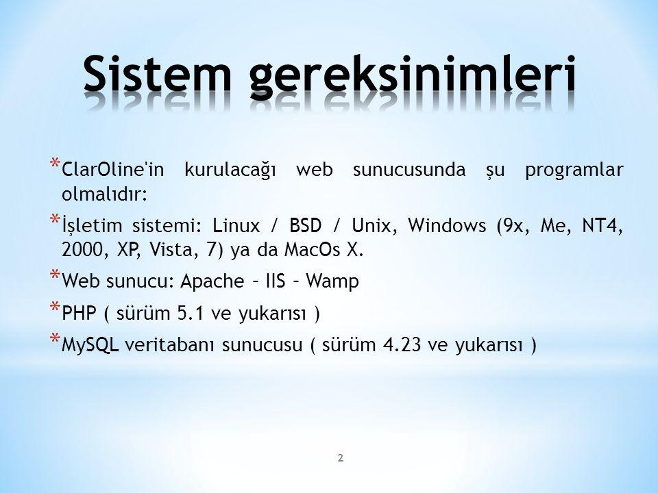 2 * ClarOline in kurulacağı web sunucusunda şu programlar olmalıdır: * İşletim sistemi: Linux / BSD / Unix, Windows (9x, Me, NT4, 2000, XP, Vista, 7) ya da MacOs X.